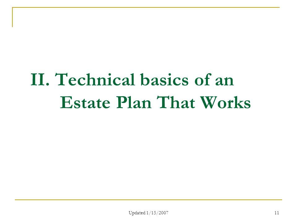 Updated 1/15/2007 11 II. Technical basics of an Estate Plan That Works