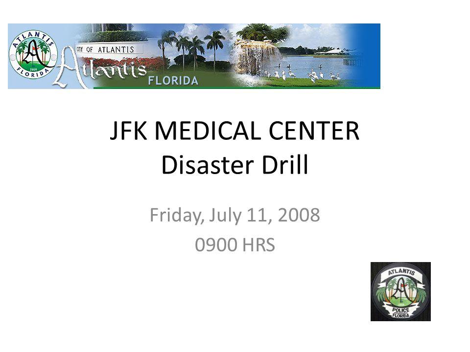 JFK MEDICAL CENTER Disaster Drill Friday, July 11, 2008 0900 HRS