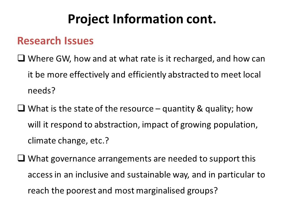 Project Information cont. Research Issues  Where GW, how and at what rate is it recharged, and how can it be more effectively and efficiently abstrac