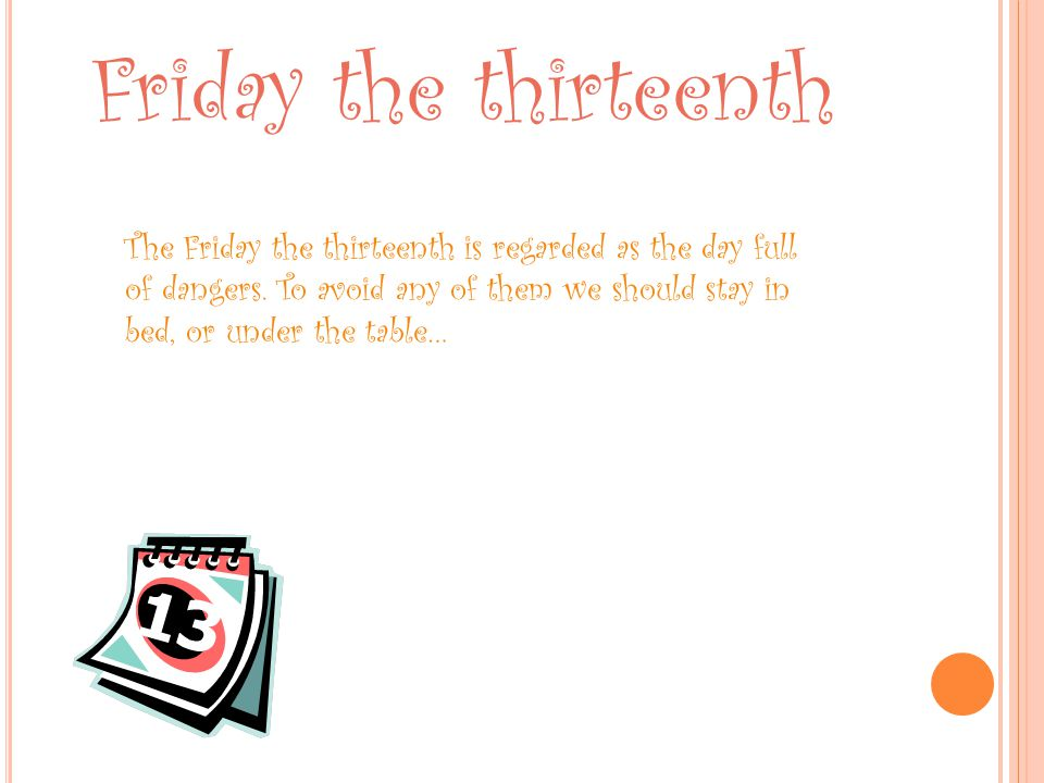 The Friday the thirteenth is regarded as the day full of dangers.
