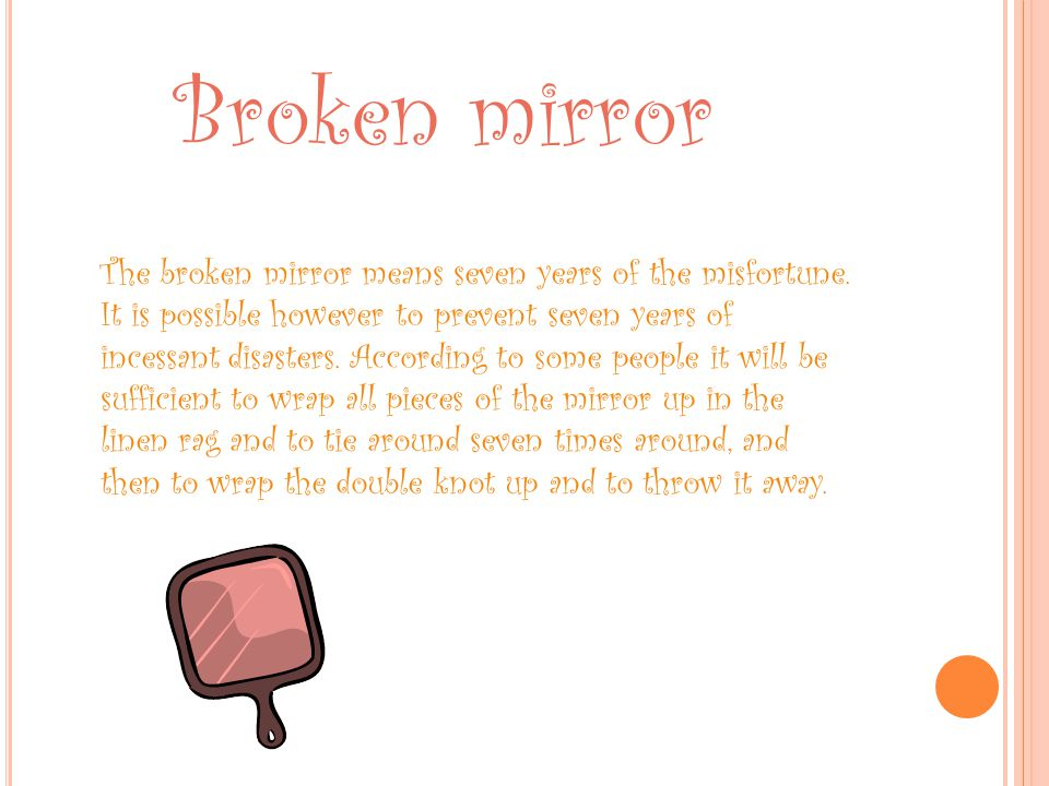 The broken mirror means seven years of the misfortune.