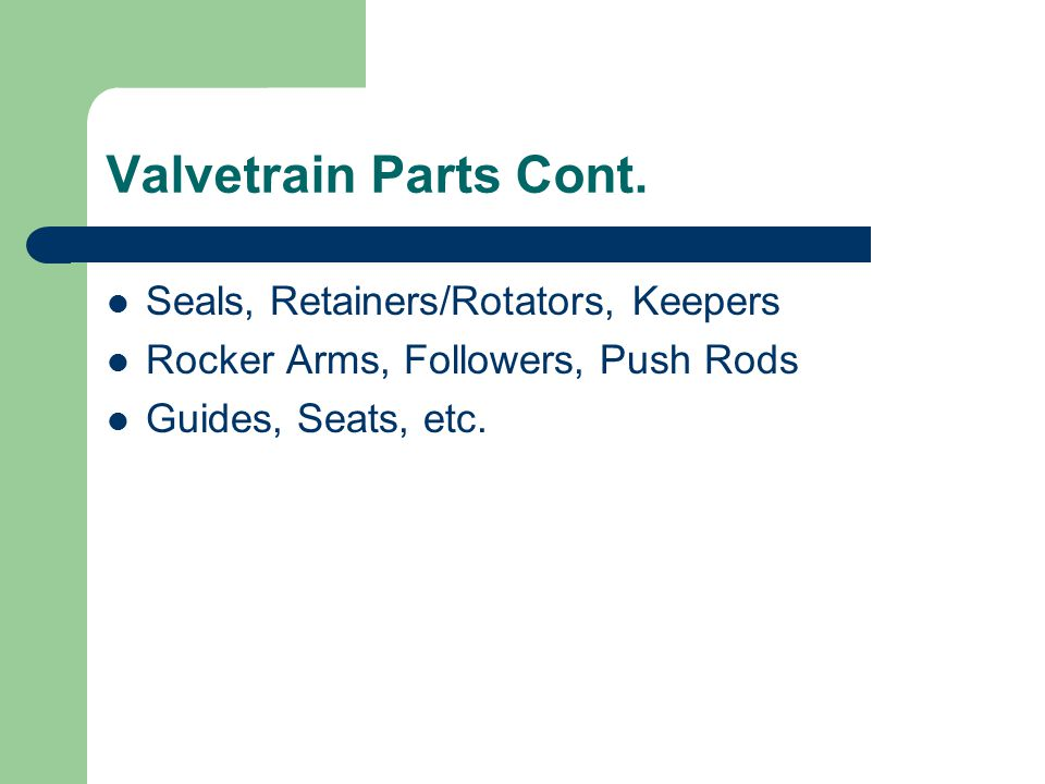 Valvetrain Parts Cont. Seals, Retainers/Rotators, Keepers Rocker Arms, Followers, Push Rods Guides, Seats, etc.