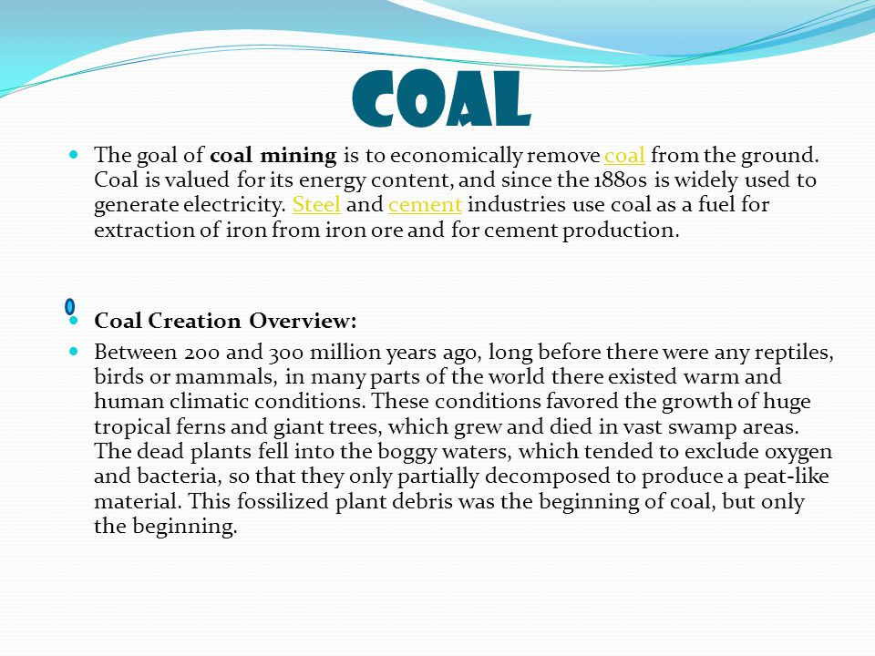 Coal The goal of coal mining is to economically remove coal from the ground.