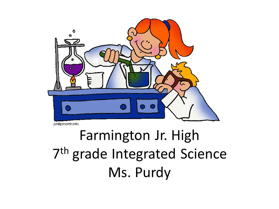Farmington Jr. High 7 th grade Integrated Science Ms. Purdy