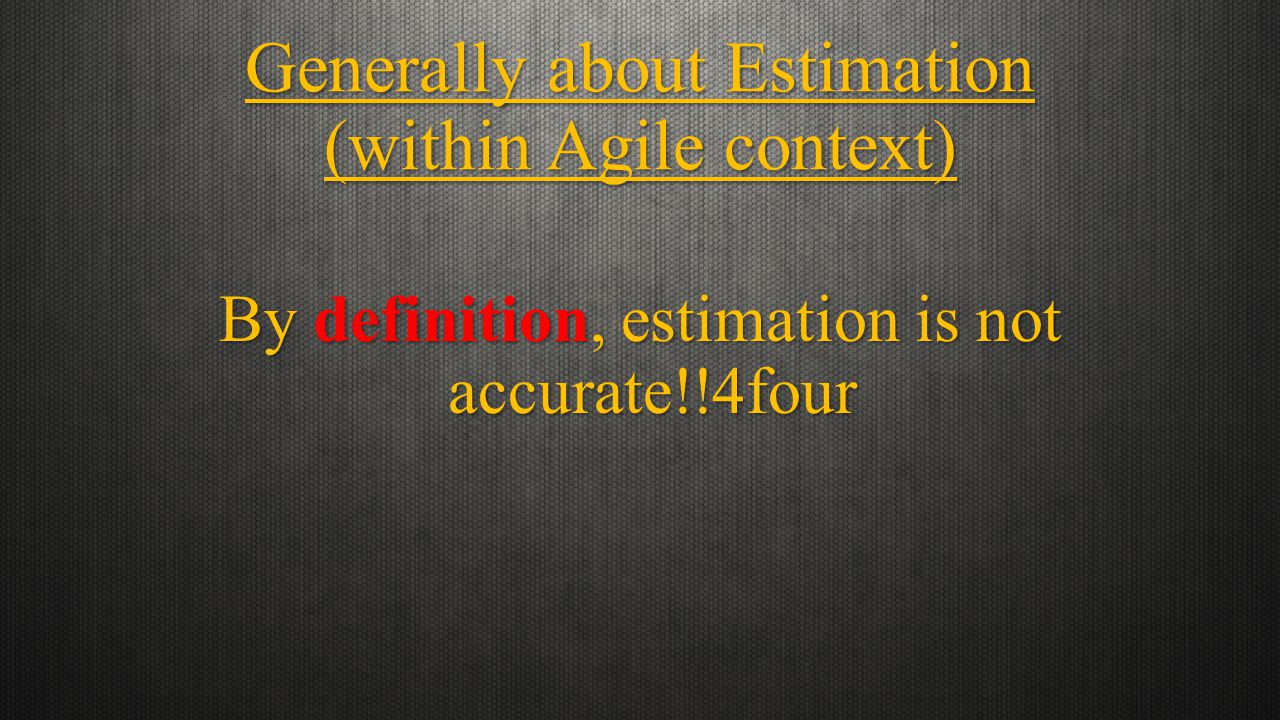 Generally about Estimation (within Agile context) By definition, estimation is not accurate!!4four