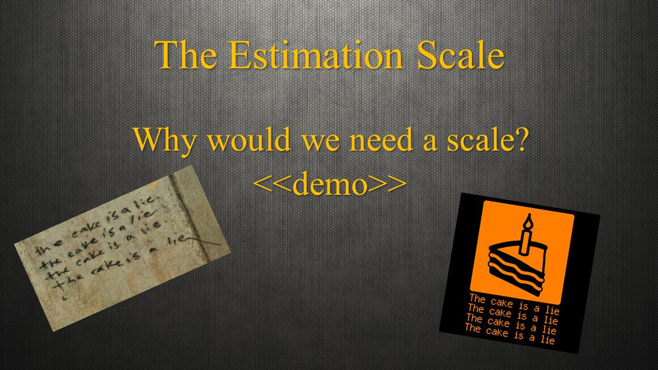 The Estimation Scale Why would we need a scale <<demo>>