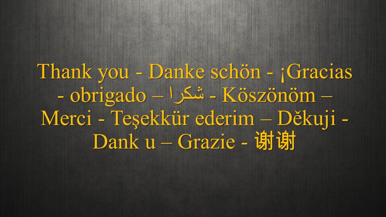 Thank you - Danke schön - ¡Gracias - obrigado – شكرا - Köszönöm – Merci - Teşekkür ederim – Děkuji - Dank u – Grazie - 谢谢