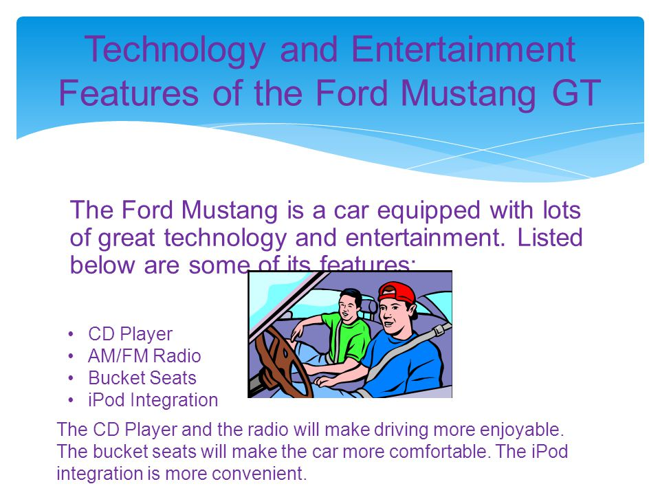 The Ford Mustang is a car equipped with lots of great technology and entertainment. Listed below are some of its features: Technology and Entertainmen