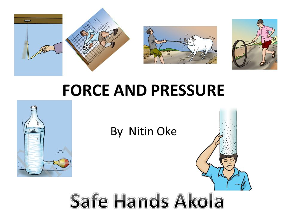 FORCE AND PRESSURE By Nitin Oke