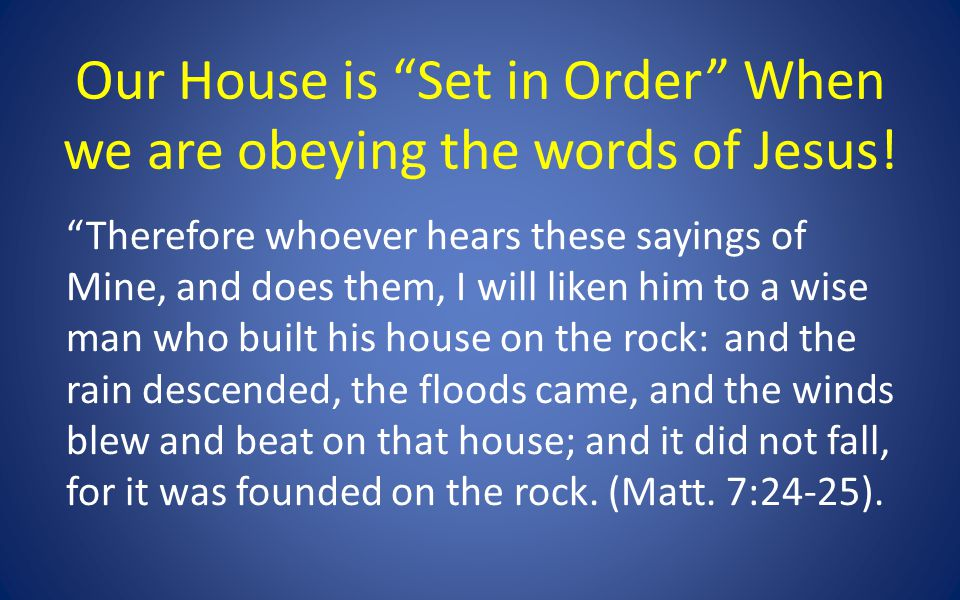 Our House is Set in Order When we are obeying the words of Jesus.