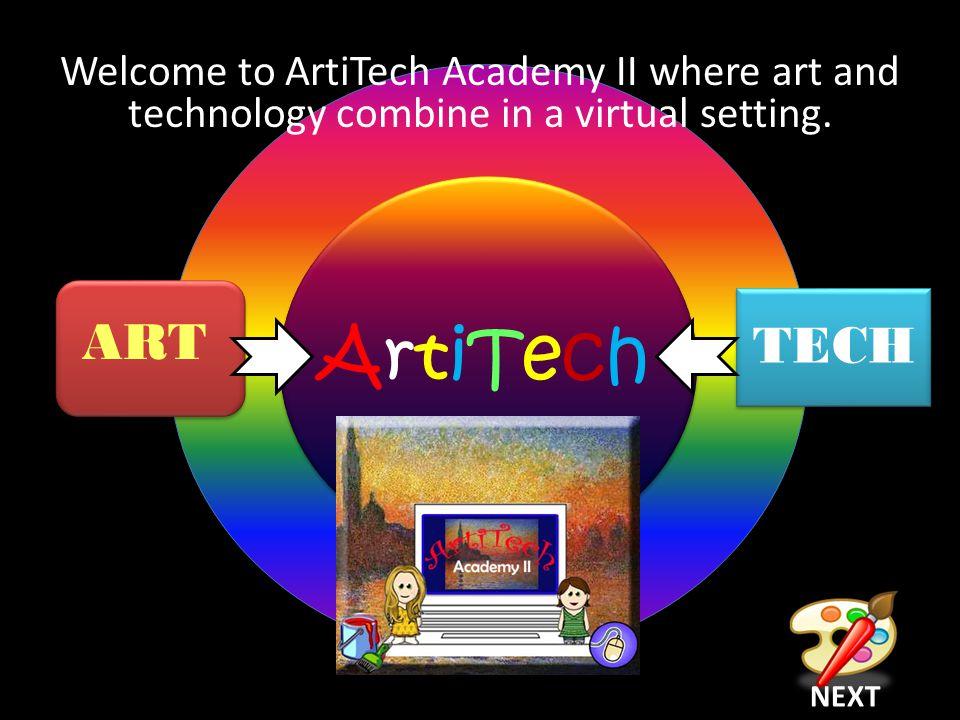 ART TECH ArtiTechArtiTech NEXT Welcome to ArtiTech Academy II where art and technology combine in a virtual setting.