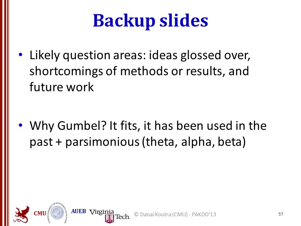 CMU AUEB Backup slides Likely question areas: ideas glossed over, shortcomings of methods or results, and future work Why Gumbel? It fits, it has been