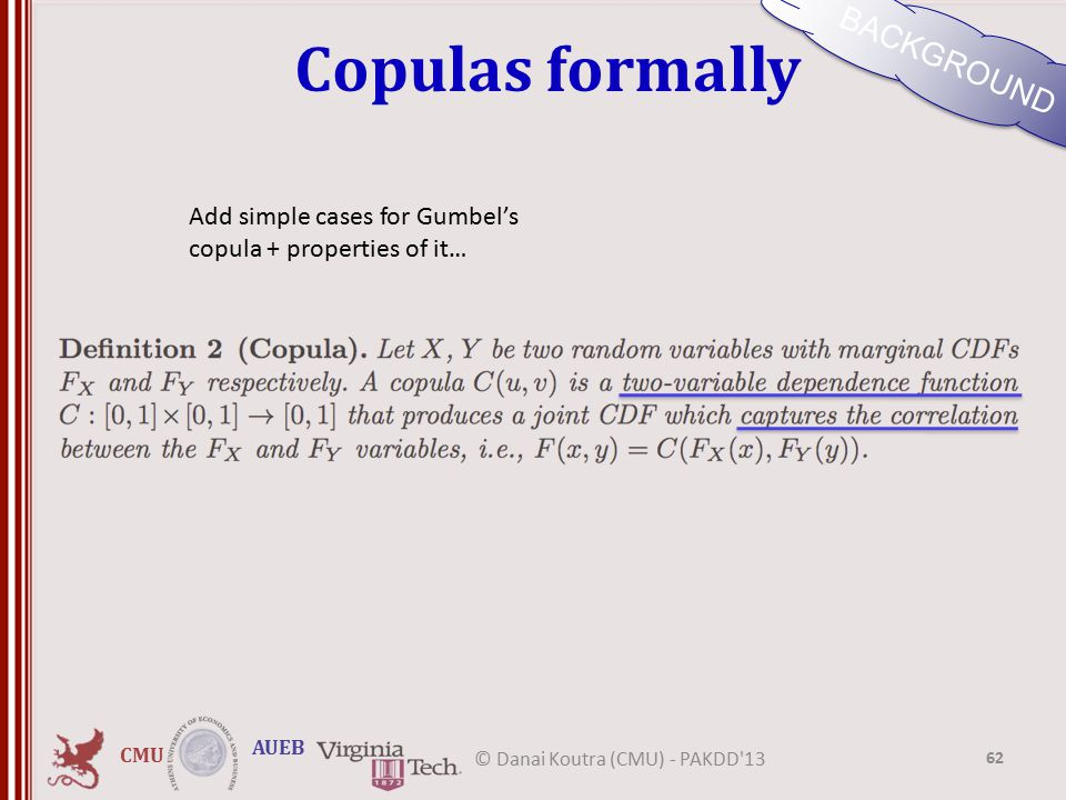 CMU AUEB Copulas formally BACKGROUND 62 © Danai Koutra (CMU) - PAKDD 13 Add simple cases for Gumbel's copula + properties of it…