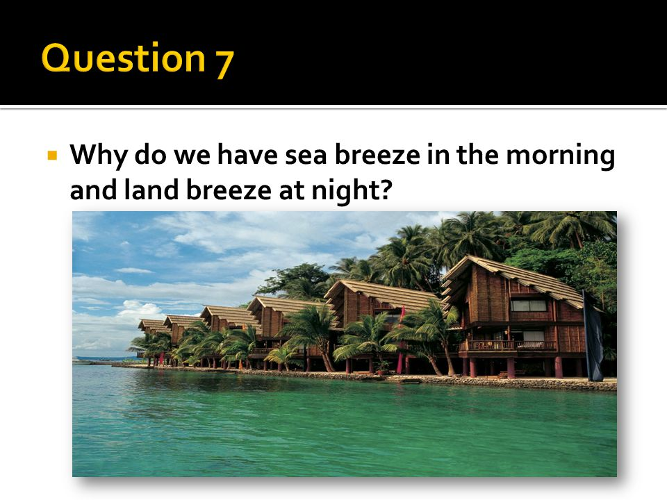 Why do we have sea breeze in the morning and land breeze at night