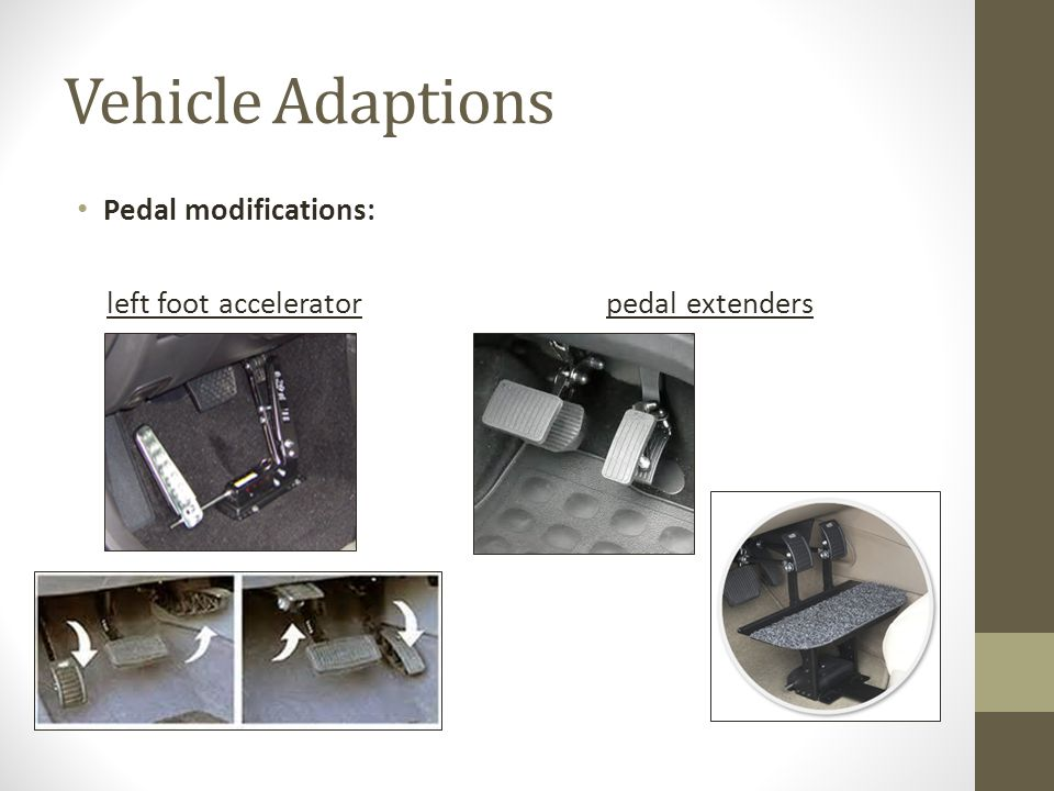 Vehicle Adaptions Pedal modifications: left foot accelerator pedal extenders