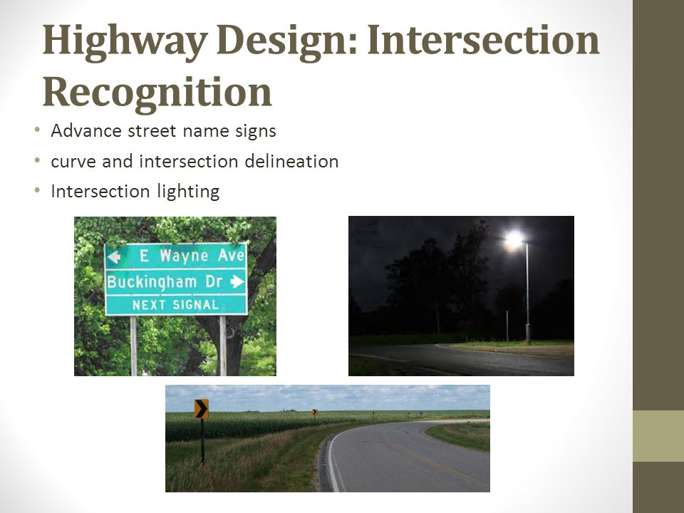 Highway Design: Intersection Recognition Advance street name signs curve and intersection delineation Intersection lighting