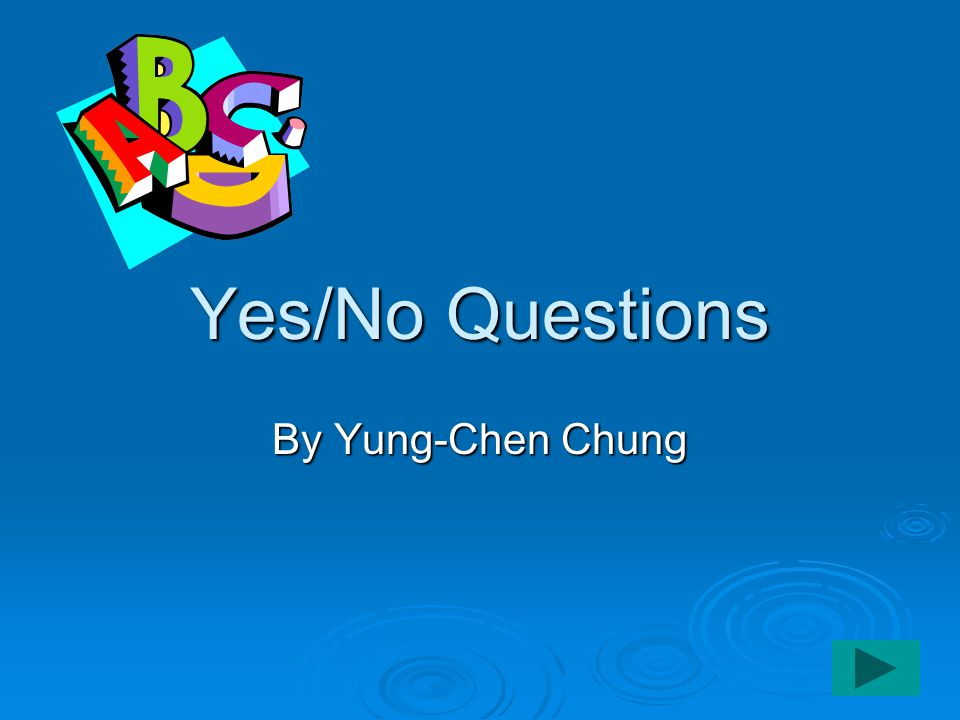 Yes/No Questions By Yung-Chen Chung