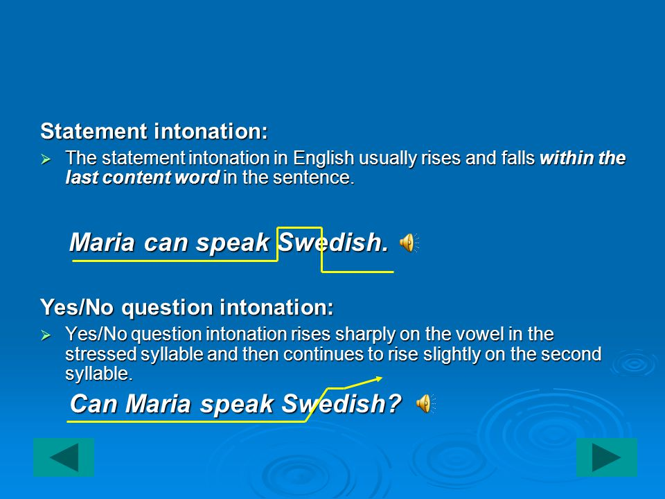 Statement intonation:  The statement intonation in English usually rises and falls within the last content word in the sentence.
