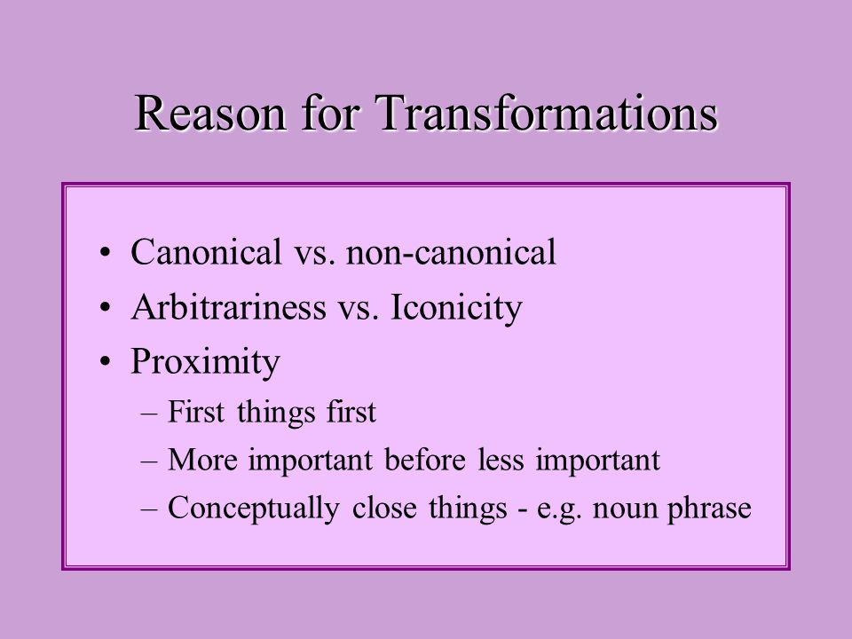 Reason for Transformations Canonical vs. non-canonical Arbitrariness vs.