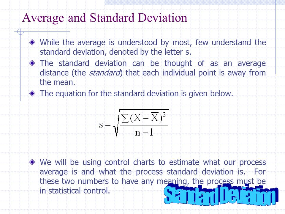 Average and Standard Deviation While the average is understood by most, few understand the standard deviation, denoted by the letter s. The standard d