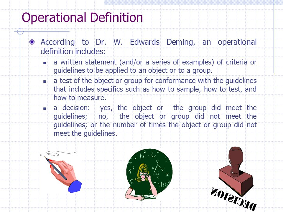 Operational Definitions Using an invoice error example, the written statement may read An invoice error is an incorrect shipping amount or a wrong price. The test could be to: compare every invoice to the packing list to check for incorrect shipping amounts and, compare every invoice to a price schedule to check for wrong prices.