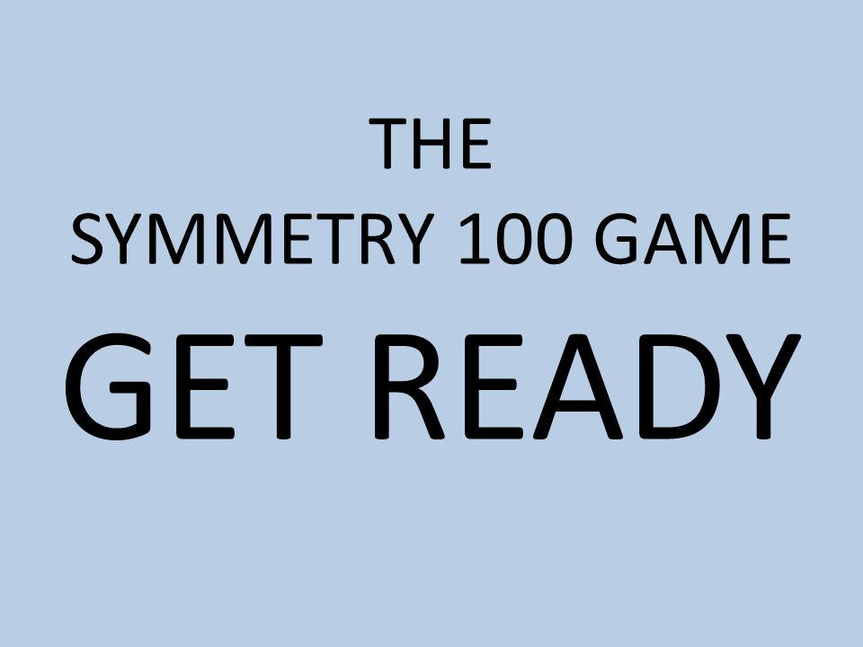 THE SYMMETRY 100 GAME GET READY