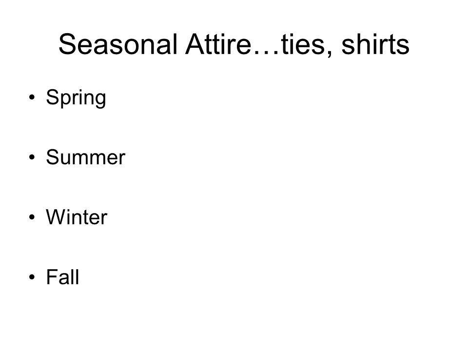 Seasonal Attire…ties, shirts Spring Summer Winter Fall