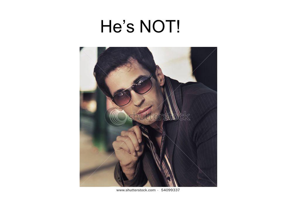 He's NOT!