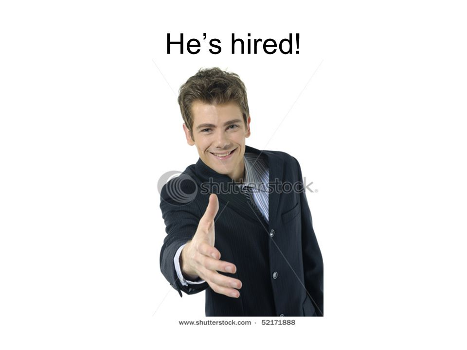He's hired!