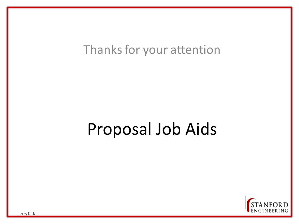 Proposal Job Aids Thanks for your attention Jerry Kirk