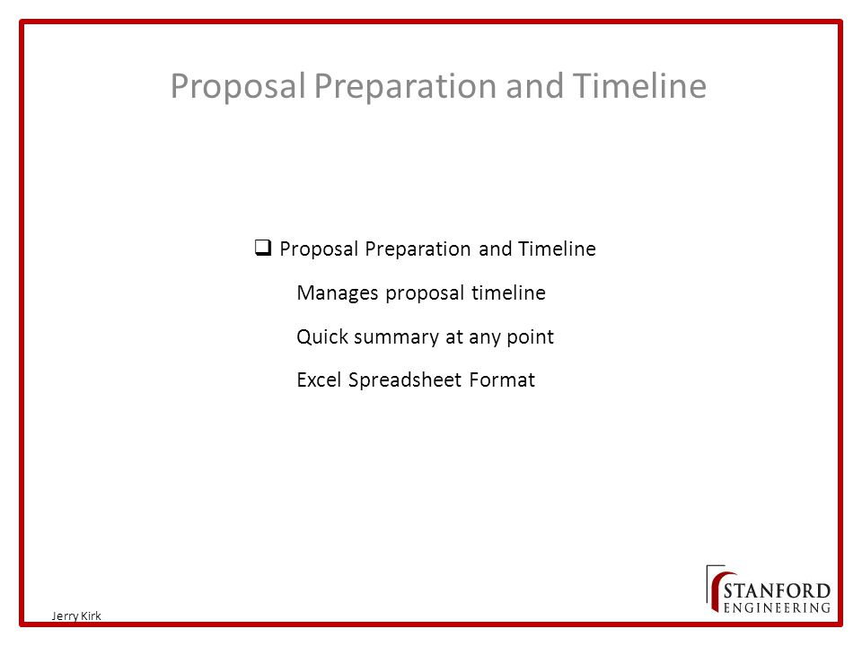 Proposal Preparation and Timeline Jerry Kirk  Proposal Preparation and Timeline Manages proposal timeline Quick summary at any point Excel Spreadsheet Format