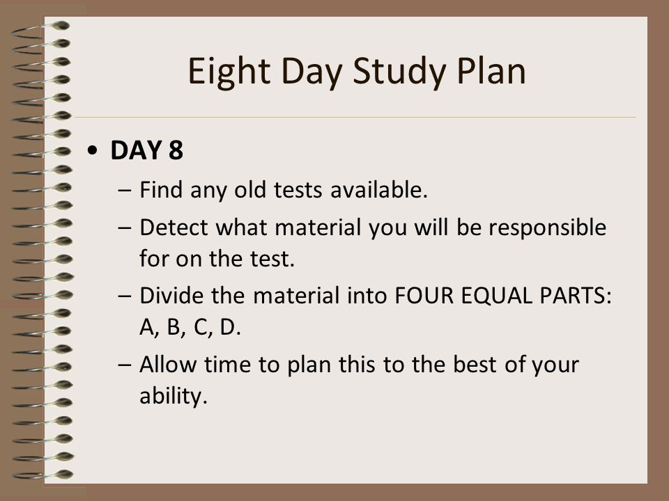 Eight Day Study Plan DAY 8 –Find any old tests available.