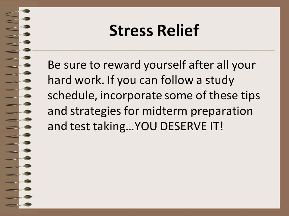 Stress Relief Be sure to reward yourself after all your hard work.