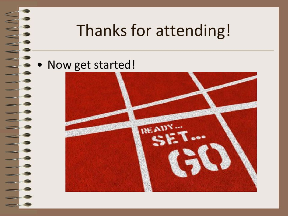 Thanks for attending! Now get started!
