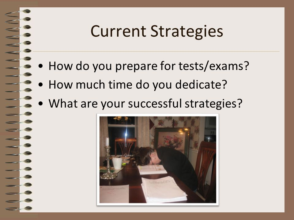 Current Strategies How do you prepare for tests/exams.
