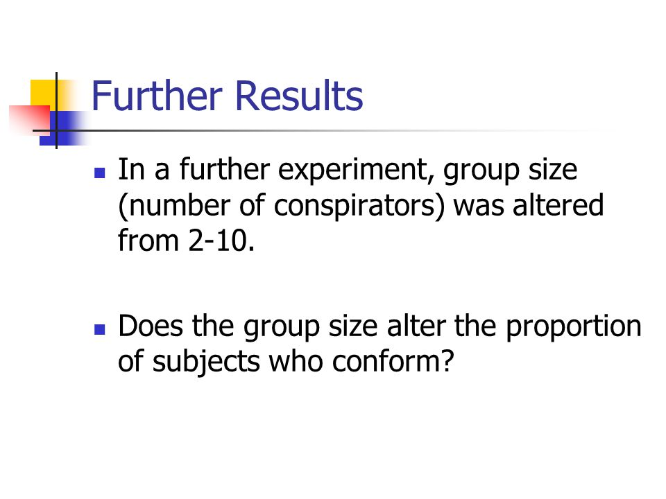 Further Results In a further experiment, group size (number of conspirators) was altered from 2-10. Does the group size alter the proportion of subjec