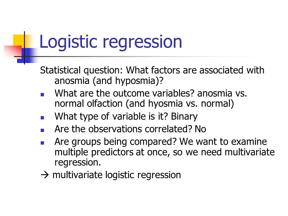 Logistic regression Statistical question: What factors are associated with anosmia (and hyposmia).