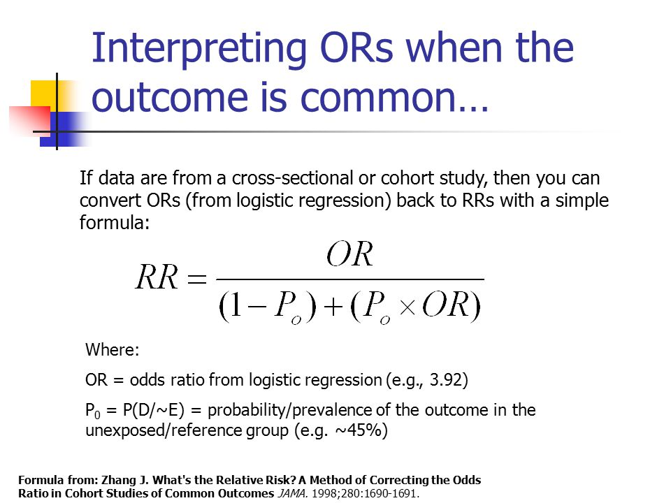 Interpreting ORs when the outcome is common… Formula from: Zhang J. What's the Relative Risk? A Method of Correcting the Odds Ratio in Cohort Studies
