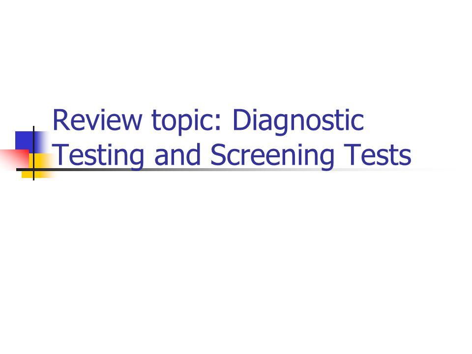 Review topic: Diagnostic Testing and Screening Tests