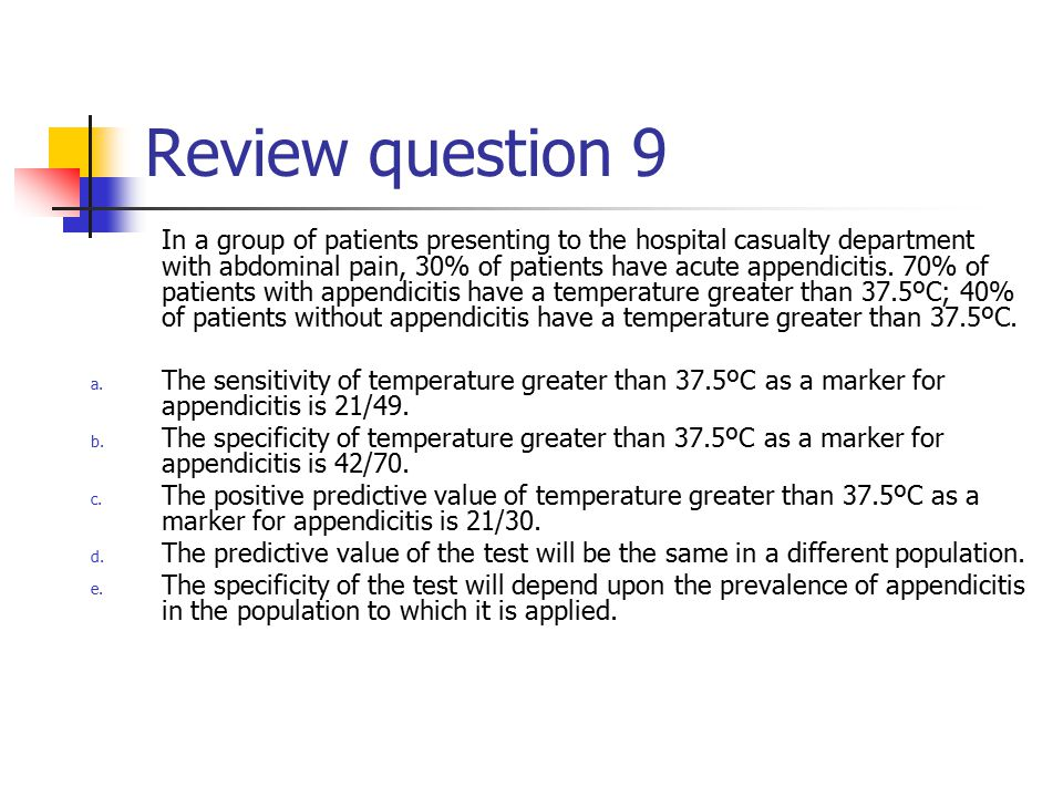 Review question 9 In a group of patients presenting to the hospital casualty department with abdominal pain, 30% of patients have acute appendicitis.