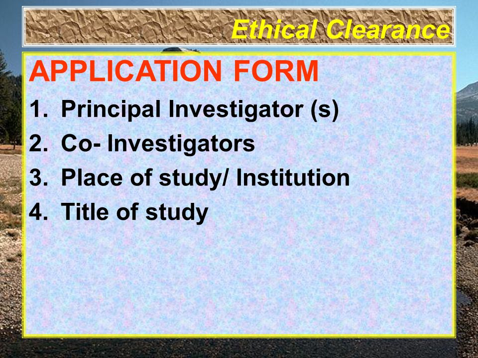Ethical Clearance APPLICATION FORM 1.Principal Investigator (s) 2.Co- Investigators 3.Place of study/ Institution 4.Title of study