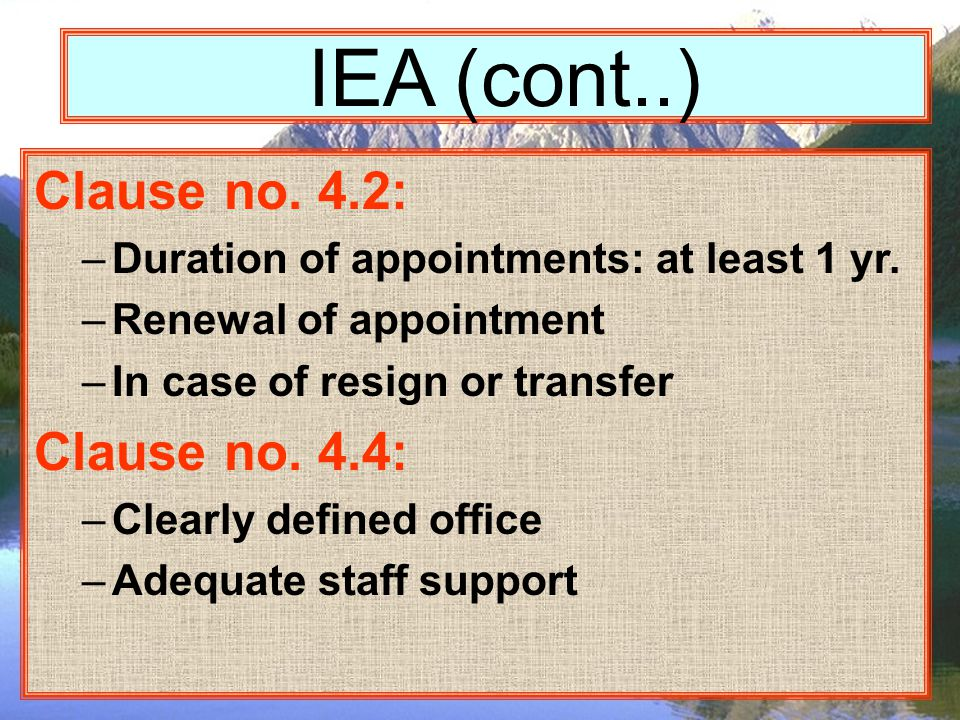IEA (cont..) Clause no. 4.2: –Duration of appointments: at least 1 yr.