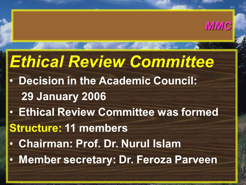 Ethical Review Committee Decision in the Academic Council: 29 January 2006 Ethical Review Committee was formed Structure: 11 members Chairman: Prof.