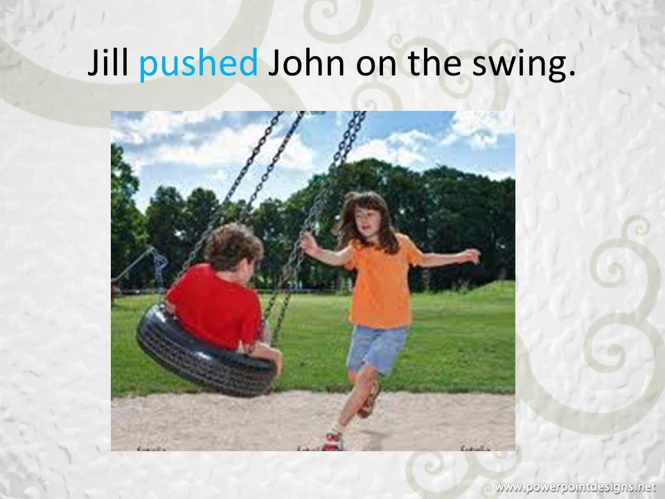 Jill pushed John on the swing.