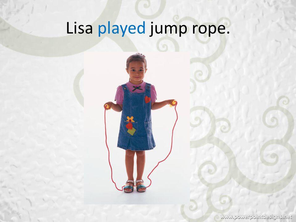 Lisa played jump rope.