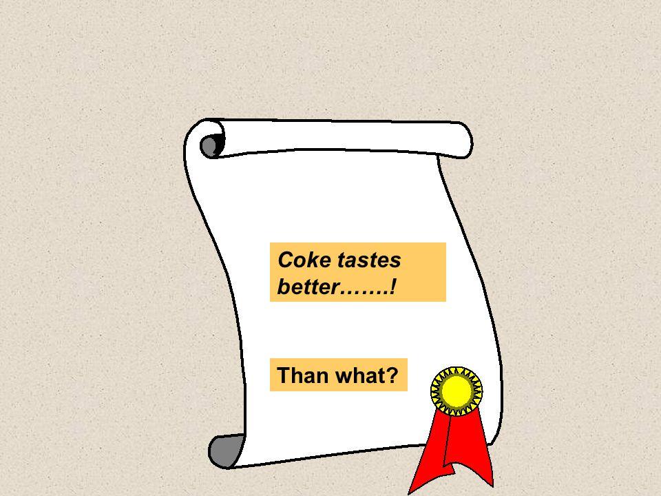 Coke tastes better…….! Than what?