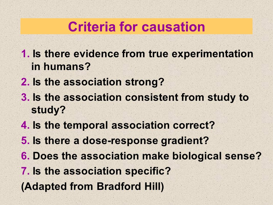 Criteria for causation 1. Is there evidence from true experimentation in humans.
