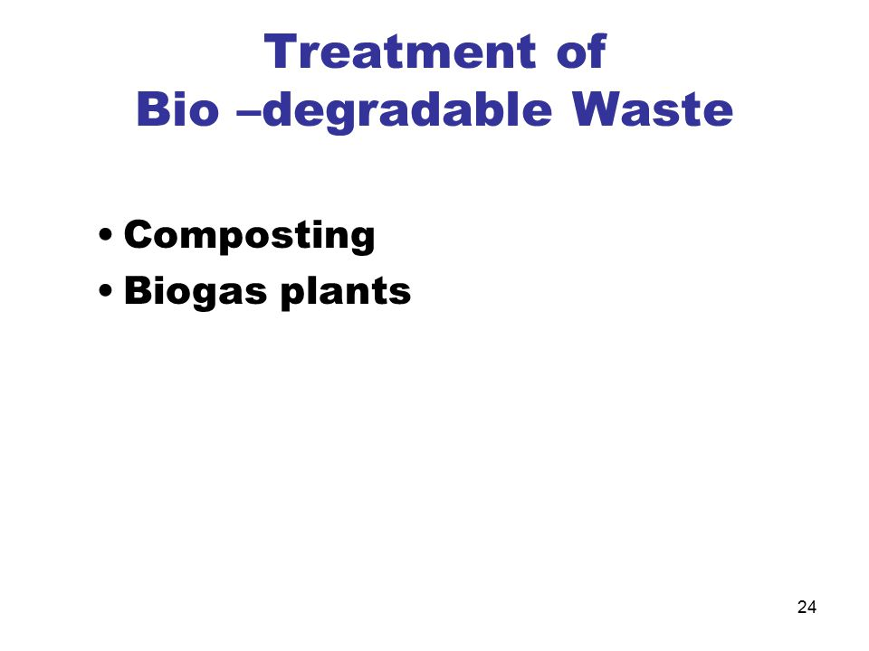 24 Treatment of Bio –degradable Waste Composting Biogas plants