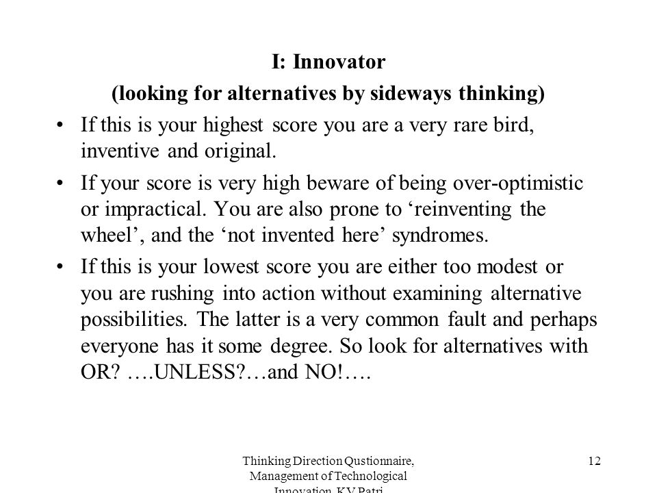 Thinking Direction Qustionnaire, Management of Technological Innovation, KV Patri 12 I: Innovator (looking for alternatives by sideways thinking) If t