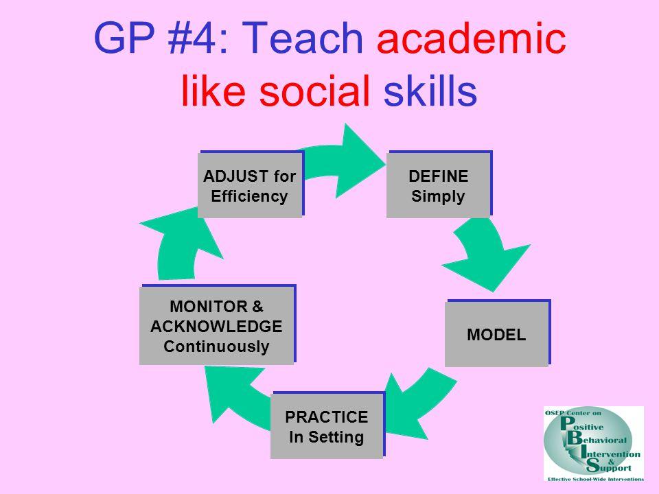 GP #4: Teach academic like social skills